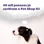 40 mil pessoas já curtiram o Pet Shop RJ